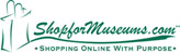 ShopforMuseums.com.  Shopping Online With Purpose.